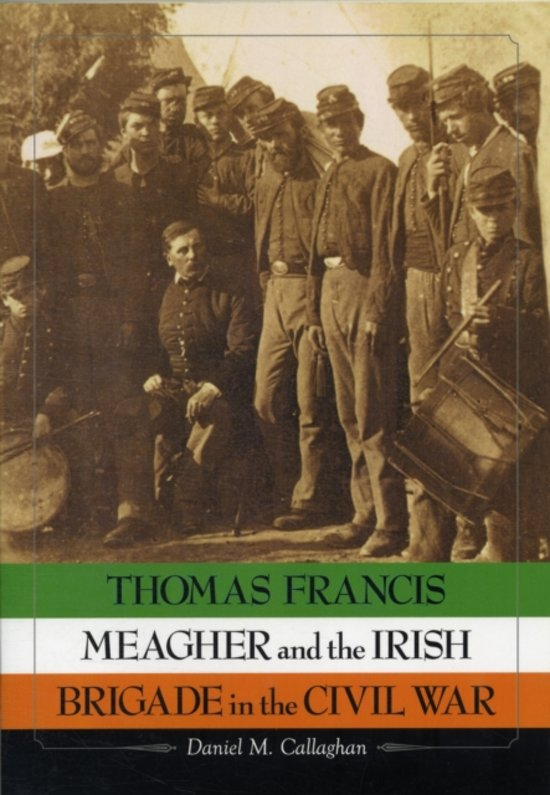 Thomas Francis Meagher and the Irish Brigade in the Civil War