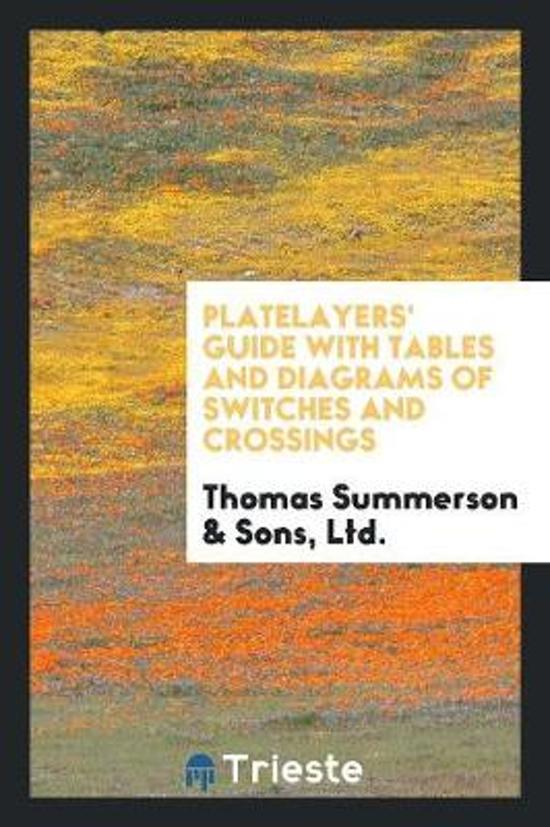 Platelayers' Guide with Tables and Diagrams of Switches and Crossings ...