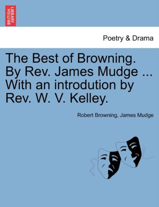 The Best of Browning. by REV. James Mudge ... with an Introdution by REV. W. V. Kelley.