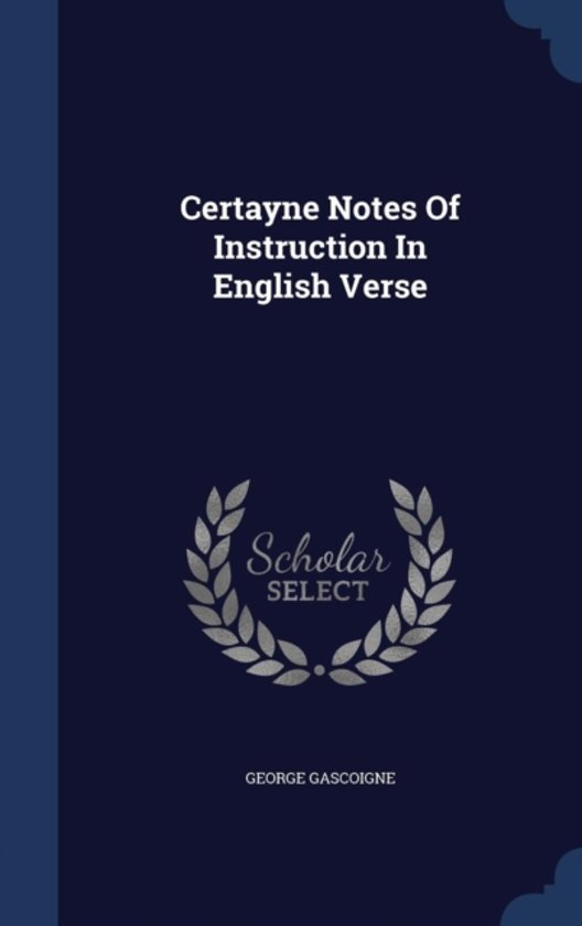 Certayne Notes of Instruction in English Verse
