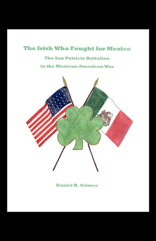 Boek cover The Irish Who Fought for Mexico: The San Patricio Battalion in the Mexican-American War van Daniel Grimes (Onbekend)