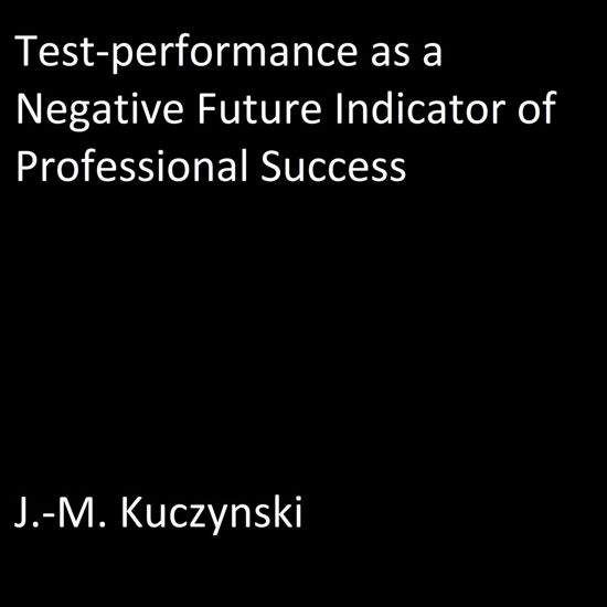 Test-performance as a Negative Indicator of Future Professional Success