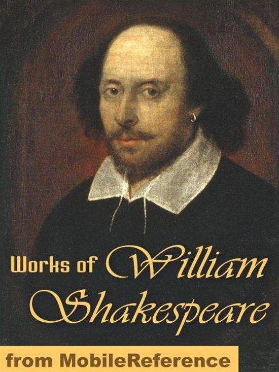 Works Of William Shakespeare: 154 Sonnets, Romeo And Juliet, Othello, Hamlet, Macbeth, Antony And Cleopatra, The Tempest, Julius Caesar, King Lear, Troilus And Cressida, The Winter's Tale & More (Mobi Collected Works)