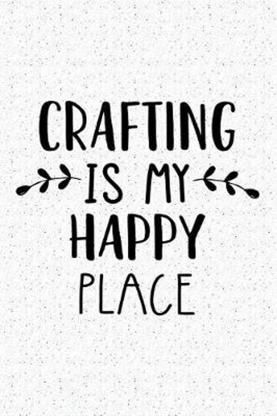 Crafting Is My Happy Place