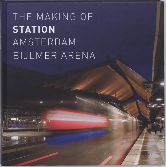 The Making Of Station Amsterdam Bijlmer Arena