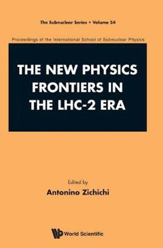 New Physics Frontiers In The Lhc - 2 Era, The - Proceedings Of The 54th Course Of The International School Of Subnuclear Physics