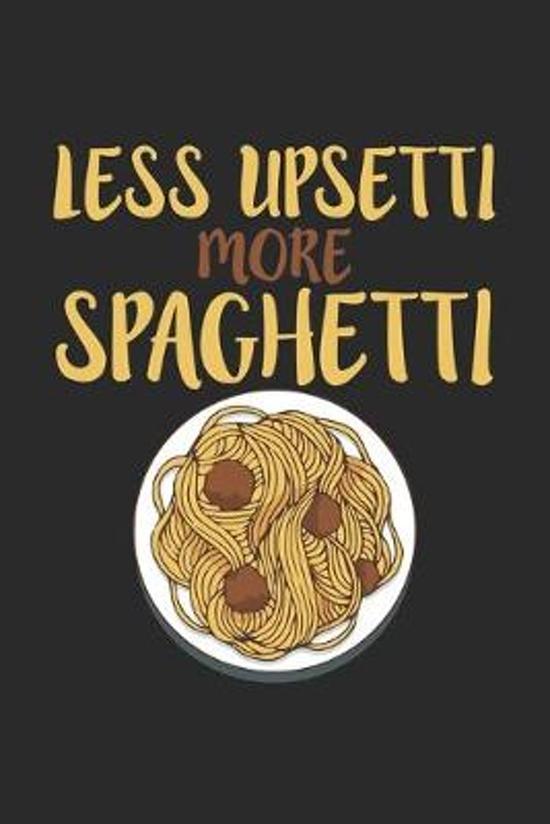 Less Upsetti More Spaghetti: Nudel Notizbuch liniert DIN A5 - 120 Seiten f�r Notizen, Zeichnungen, Formeln - Organizer Schreibheft Planer Tagebuch