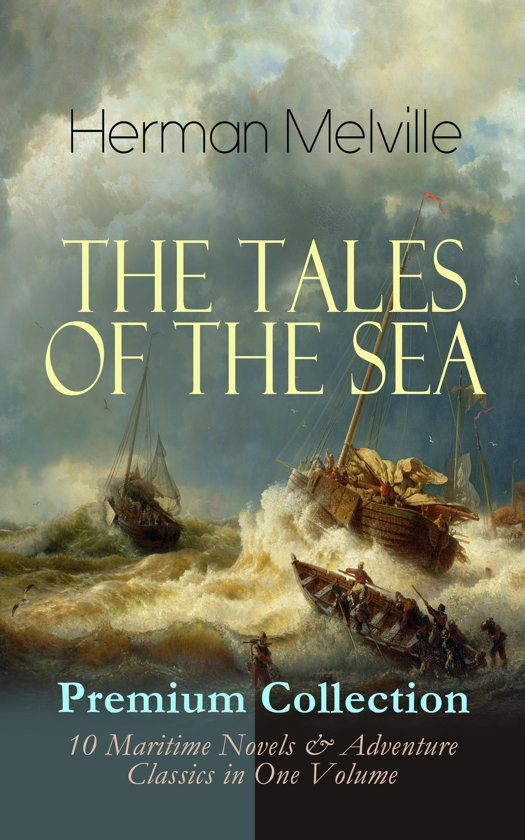THE TALES OF THE SEA - Premium Collection: 10 Maritime Novels & Adventure  Classics in
