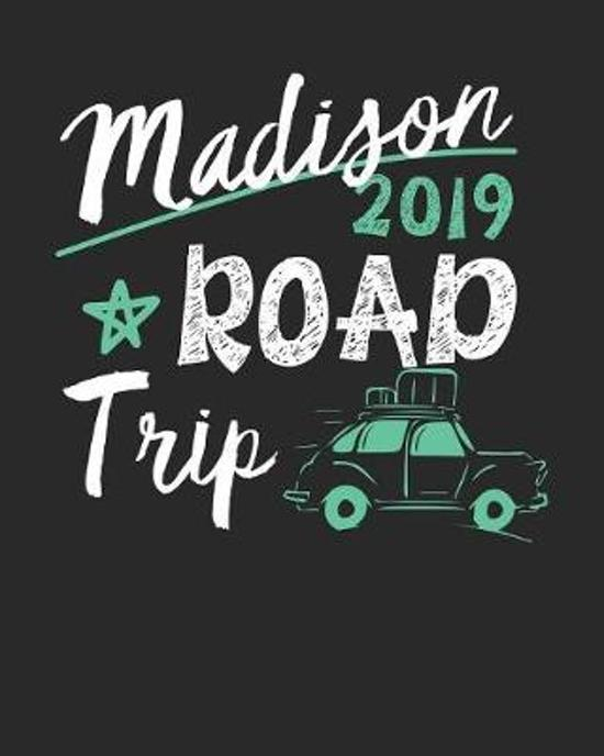 Madison Road Trip 2019: Madison Travel Journal- Madison Vacation Journal - 150 Pages 8x10 - Packing Check List - To Do Lists - Outfit Planner