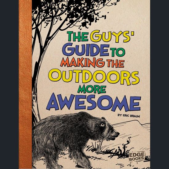 Guys' Guide to Making the Outdoors More Awesome, The