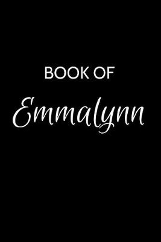Book of Emmalynn: A Gratitude Journal Notebook for Women or Girls with the name Emmalynn - Beautiful Elegant Bold & Personalized - An Ap