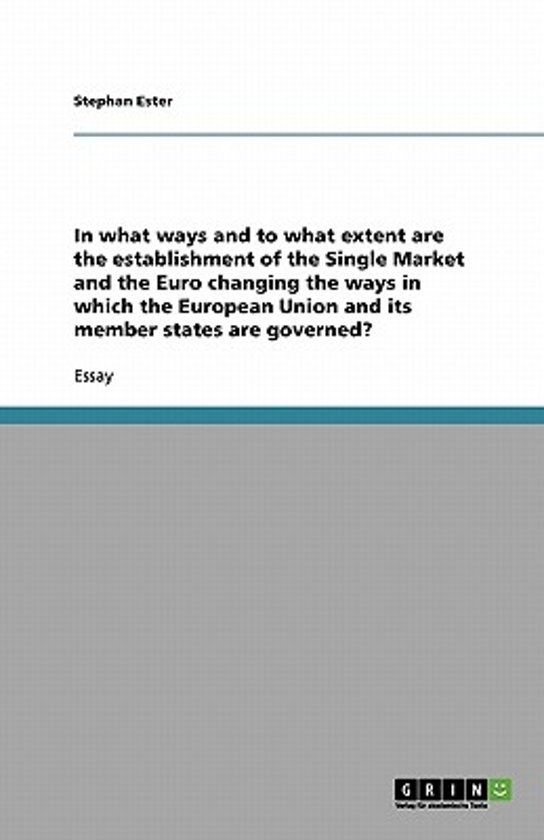 In What Ways and to What Extent Are the Establishment of the Single Market and the Euro Changing the Ways in Which the European Union and Its Member States Are Governed?