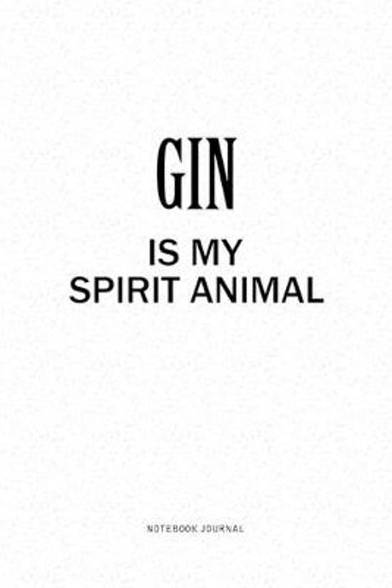 Gin Is My Spirit Animal: A 6x9 Inch Notebook Journal Diary With A Bold Text Font Slogan On A Matte Cover and 120 Blank Lined Pages Makes A Grea
