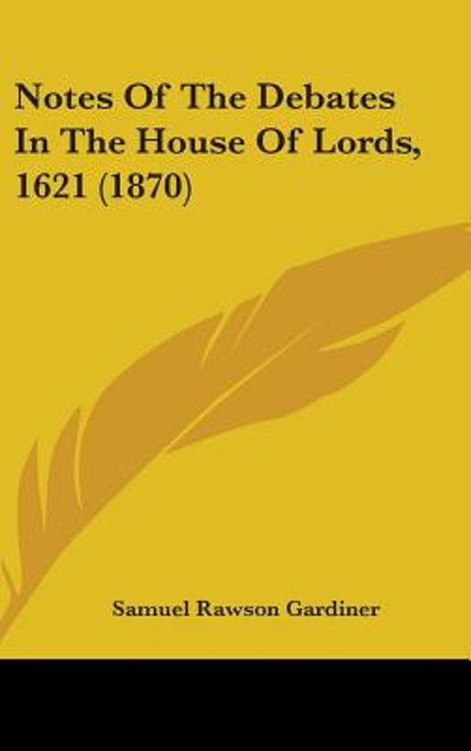 Notes of the Debates in the House of Lords, 1621 (1870)