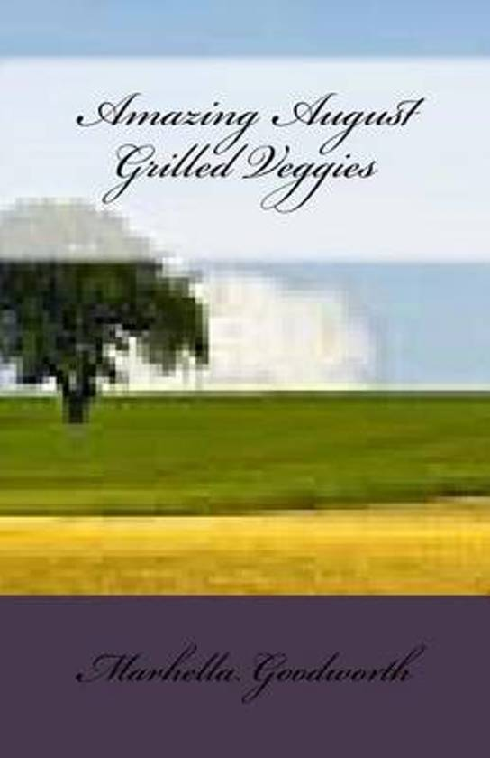 Amazing August Grilled Veggies
