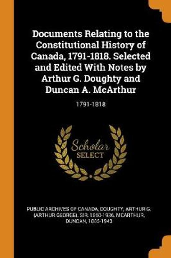 Documents Relating to the Constitutional History of Canada, 1791-1818. Selected and Edited with Notes by Arthur G. Doughty and Duncan A. McArthur