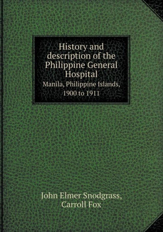 History and Description of the Philippine General Hospital Manila, Philippine Islands, 1900 to 1911
