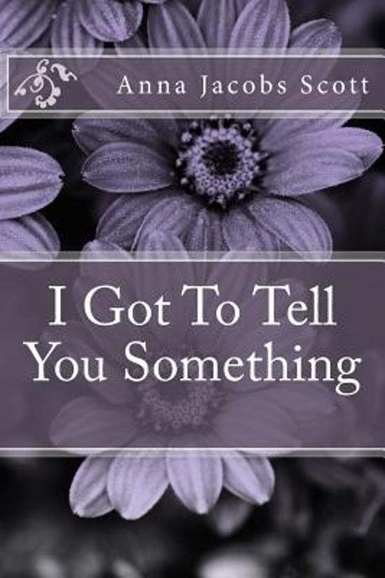 I Got to Tell You Something