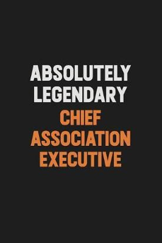 Absolutely Legendary Chief Association Executive