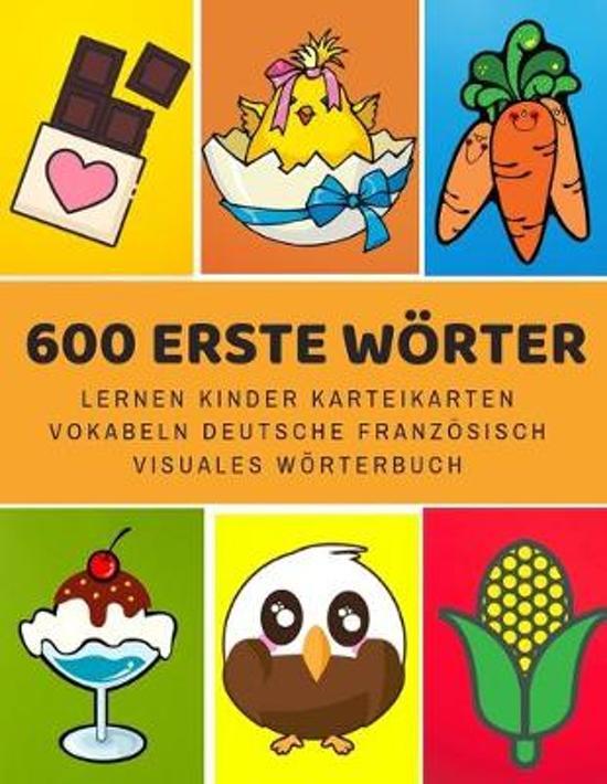 600 Erste W�rter Lernen Kinder Karteikarten Vokabeln Deutsche Franz�sisch Visuales W�rterbuch: Leichter lernen spielerisch gro�es bilinguale Bildw�rte