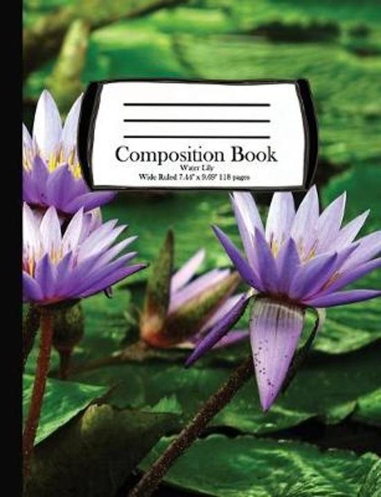 Composition Book: Water Lily - Wide Ruled 7.44'' x 9.69'' 118 pages