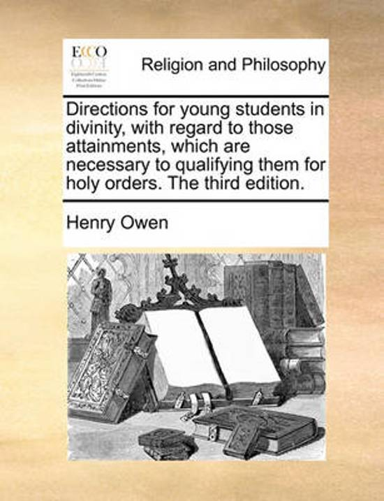 Directions for Young Students in Divinity, with Regard to Those Attainments, Which Are Necessary to Qualifying Them for Holy Orders. the Third Edition