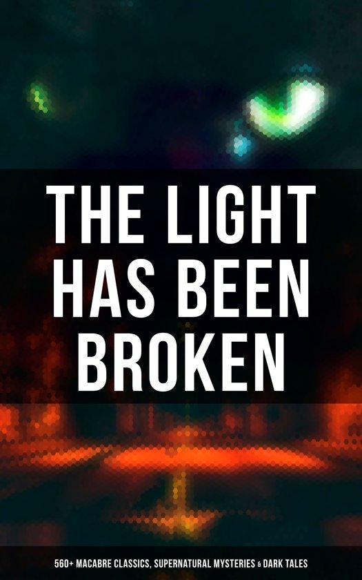 Boek cover The Light Has Been Broken: 560+ Macabre Classics, Supernatural Mysteries & Dark Tales van Mary Shelley (Onbekend)