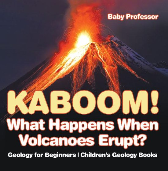 Kaboom! What Happens When Volcanoes Erupt? Geology for Beginners | Children's Geology Books