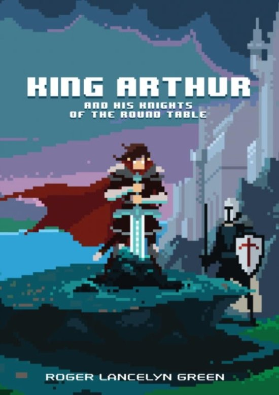 an analysis of king arthur and his knights of the round table by roger lancelyn green