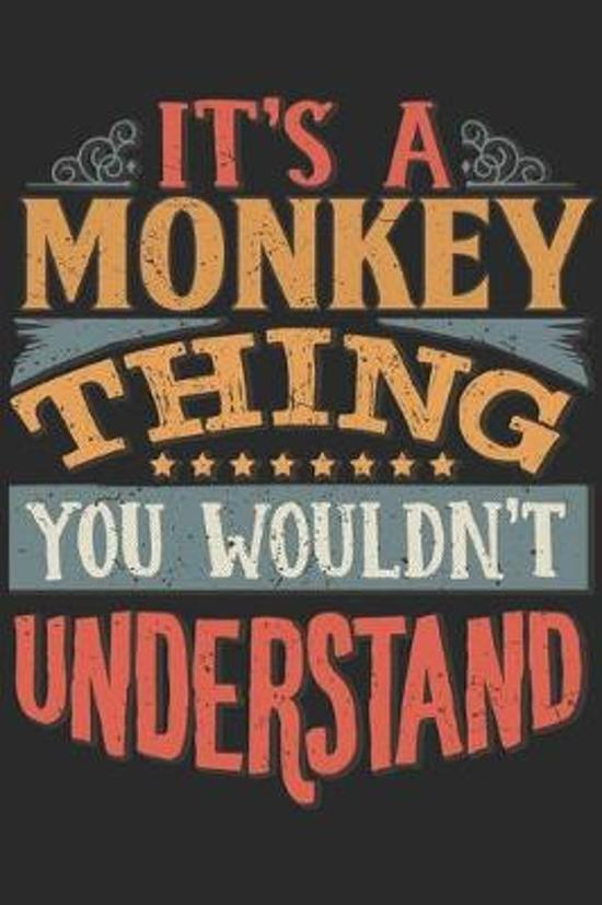 It's A Monkey Thing You Wouldn't Understand: Gift For Monkey Lover 6x9 Planner Journal
