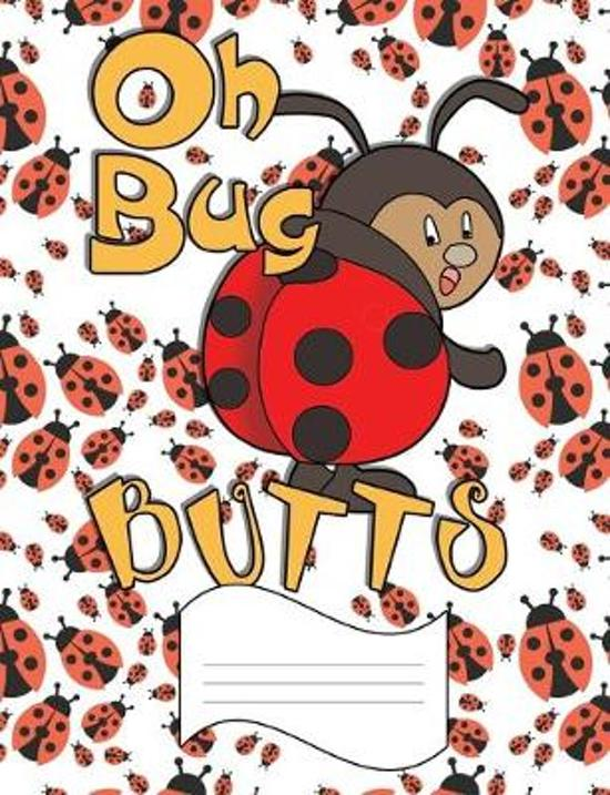 Oh Bug Butts: Wide Ruled Line Paper Notebook for Primary School, Journaling, or Personal Use.