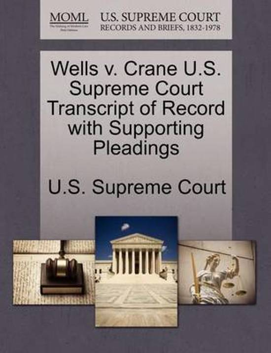 Wells V. Crane U.S. Supreme Court Transcript of Record with Supporting Pleadings