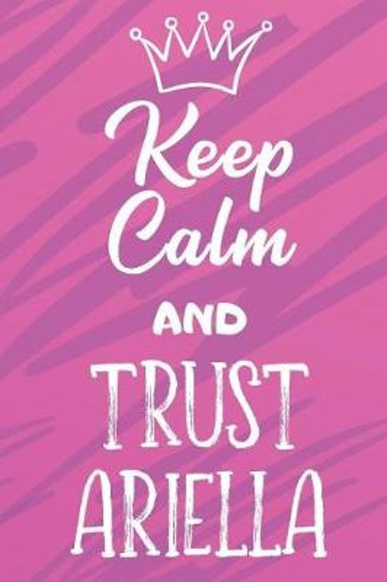 Keep Calm And Trust Ariella: Funny Loving Friendship Appreciation Journal and Notebook for Friends Family Coworkers. Lined Paper Note Book.