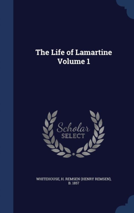 The Life of Lamartine; Volume 1