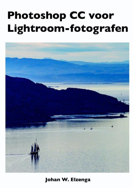 Photoshop CC voor Lightroom fotografen - Johan W. Elzenga