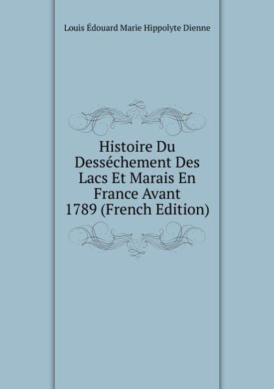 Histoire Du Dessechement Des Lacs Et Marais En France Avant 1789