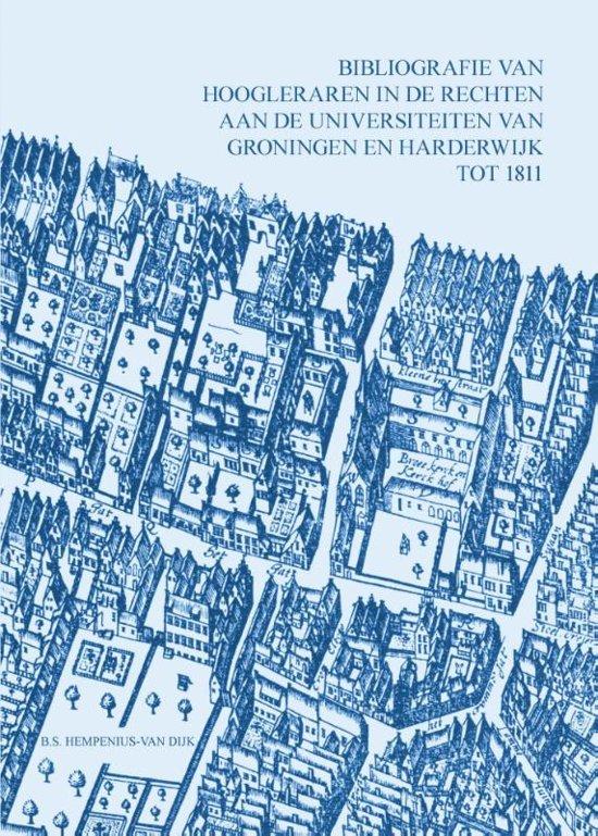 Bibliografie van hoogleraren in de rechten aan de universiteiten van Groningen en Harderwijk tot 1811 deel VII Bibliografie Nederlandse rechtswetenschap tot 1811