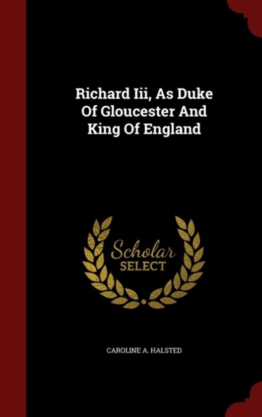 Richard III, as Duke of Gloucester and King of England