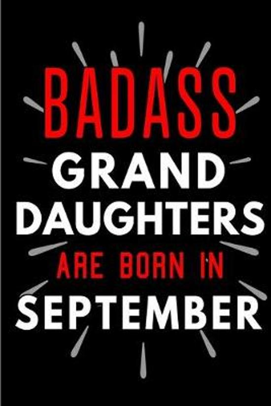 Badass Granddaughters Are Born In September: Blank Lined Funny Journal Notebooks Diary as Birthday, Welcome, Farewell, Appreciation, Thank You, Christ