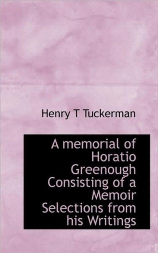 A Memorial of Horatio Greenough Consisting of a Memoir Selections from His Writings