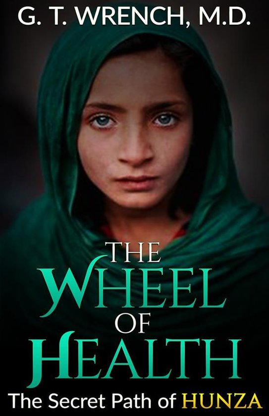 The Wheel of Health - The Secret Path of Hunza
