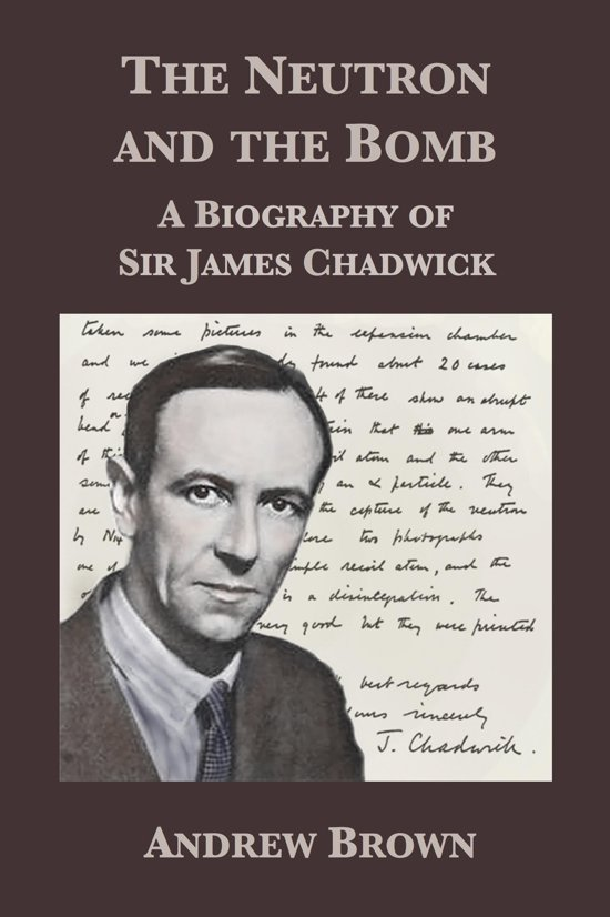 The Neutron and the Bomb: A Biography of Sir James Chadwick