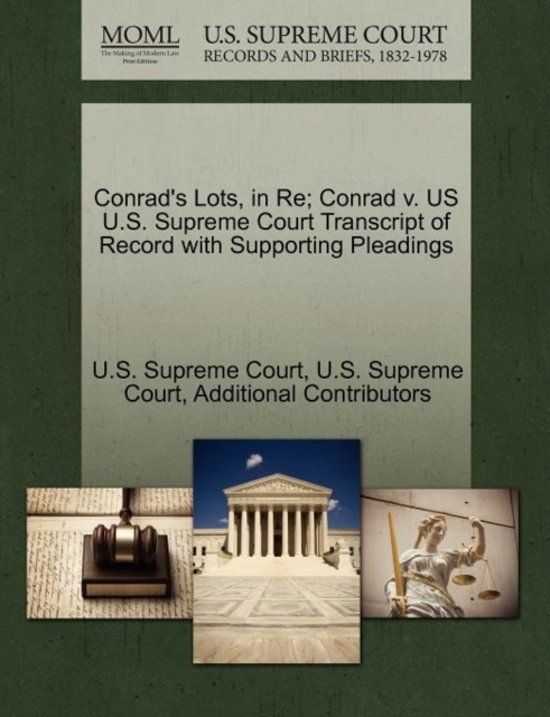 Conrad's Lots, in Re; Conrad V. Us U.S. Supreme Court Transcript of Record with Supporting Pleadings