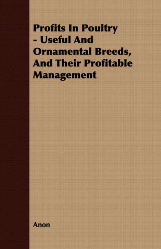Profits In Poultry - Useful And Ornamental Breeds, And Their Profitable Management