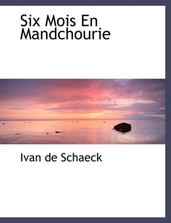 Six Mois En Mandchourie