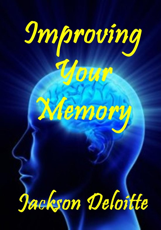 Improving Your Memory: A How to Guide