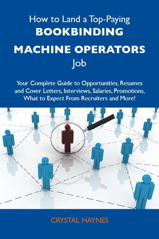 How to Land a Top-Paying Bookbinding machine operators Job: Your Complete Guide to Opportunities, Resumes and Cover Letters, Interviews, Salaries, Promotions, What to Expect From Recruiters and More