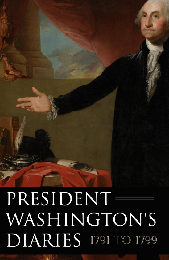 President Washington's Diaries 1791—1799 (Expanded, Annotated)
