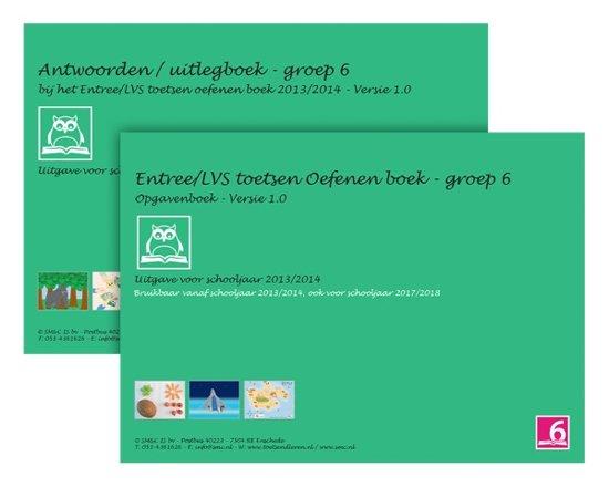 Entree LVS toetsen oefenboeken set 2013 2014 Groep 6 Versie 1 0 Opgaven en Antwoorden uitlegboek
