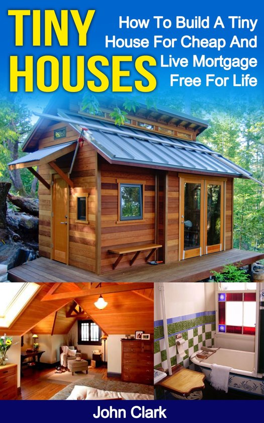 Tiny Houses How To Build A Tiny House For Cheap
